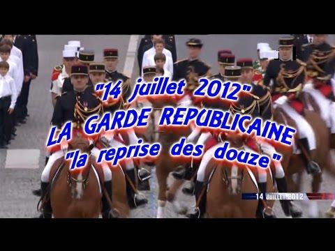"""GARDE REPUBLICAINE:""""la reprise des douze"""".Défilé 14 juillet 2012"""