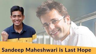 How Sandeep Maheshwari Sir is Last Hope