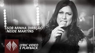 Neide Martins   Sob a Minha Direção [Lyric vídeo com Playback]