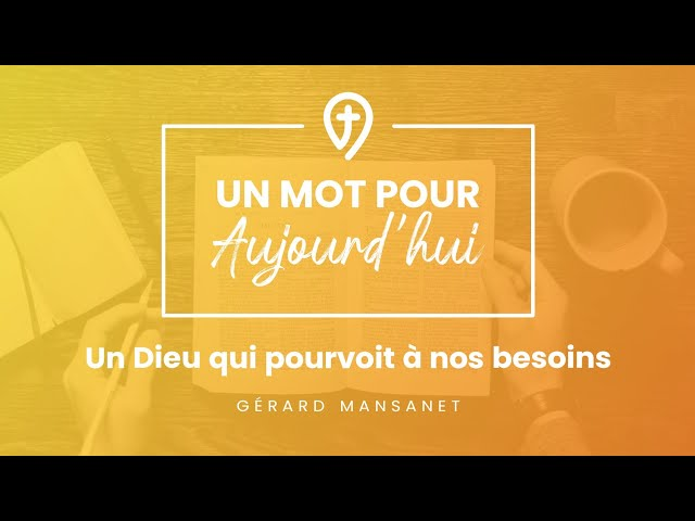 Un Dieu qui pourvoit à nos besoins - G. Mansanet - UN MOT POUR AUJOURD'HUI
