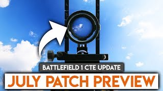 JULY PATCH PREVIEW + M1903 INFANTRY! ► Battlefield 1 CTE Update News