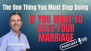023 - The One Thing You Must Stop Doing if You Want to Save Your Marriage