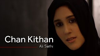 Chan Kithan | Ali Sethi (Official Music Video)