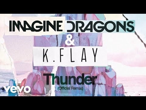 Imagine Dragons, K.Flay - Thunder Official Remix