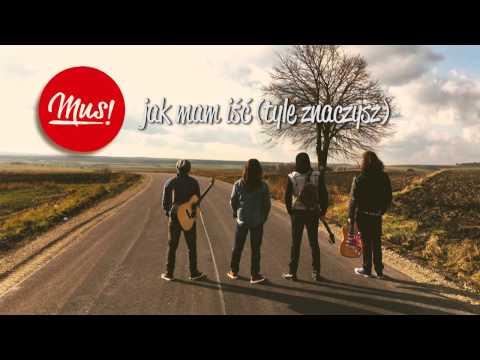 Mus! - jak mam iść (tyle znaczysz) | Lyric Video