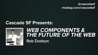 Web Components & The Future of the Web