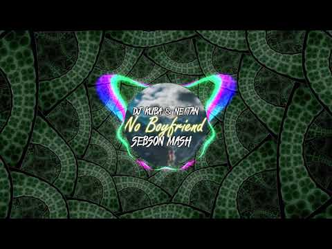 DJ Kuba & Neitan Ft. Sak Noel - No Boyfriend (Sebson Mash-Up)