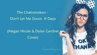 Don't Let Me Down Lyrics - The Chainsmokers Ft Daya (Megan Nicole & Dylan Gardner Cover)