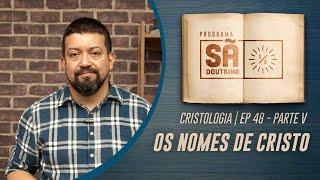 48. Cristologia | Parte V | Os Nomes de Cristo | Sã Doutrina