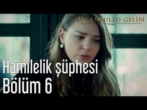 İstanbullu Gelin 6. Bölüm - Hamilelik Şüphesi