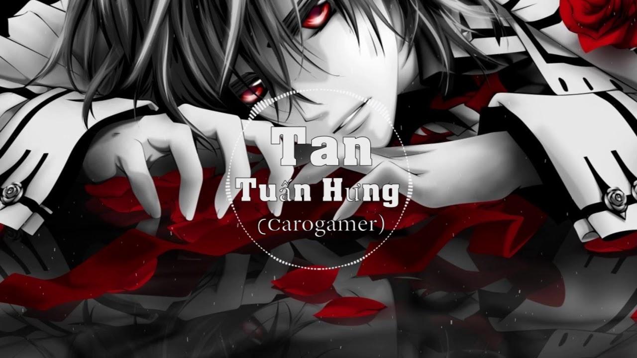 Tan Remix – Tuấn Hưng – EDIT (Carogamer)
