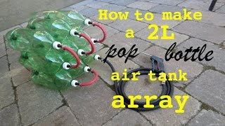 How to build ● a 2L Bottle Air Tank Array