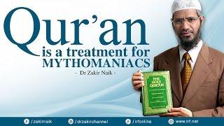 QUR'AN IS A TREATMENT FOR MYTHOMANIACS - DR ZAKIR NAIK