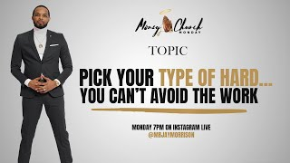 Money Church Monday| Pick Your Hard...... You Can't Avoid The WORK