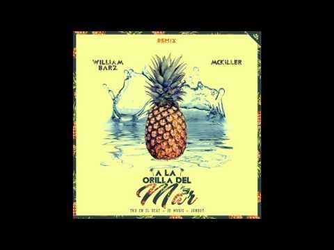 A La Orilla Del Mar(Remix) - William Barz Ft MC Killer