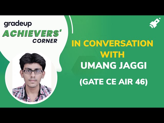 Achievers' Corner by Gradeup: In Conversation with Umang Jaggi (GATE CE AIR 46)