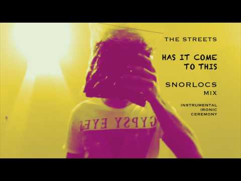 The Streets - Has It Come To This - Snorlocs Mix