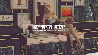 Timeless Love | Deep Progressive House Set | 2018 Mixed By Johnny M