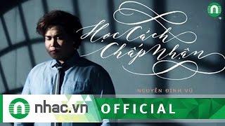 """Single """"Học Cách Chấp Nhận"""" - Nguyễn Đình Vũ (Official)"""