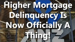 Higher Mortgage Delinquency Is Now Officially A Thing!
