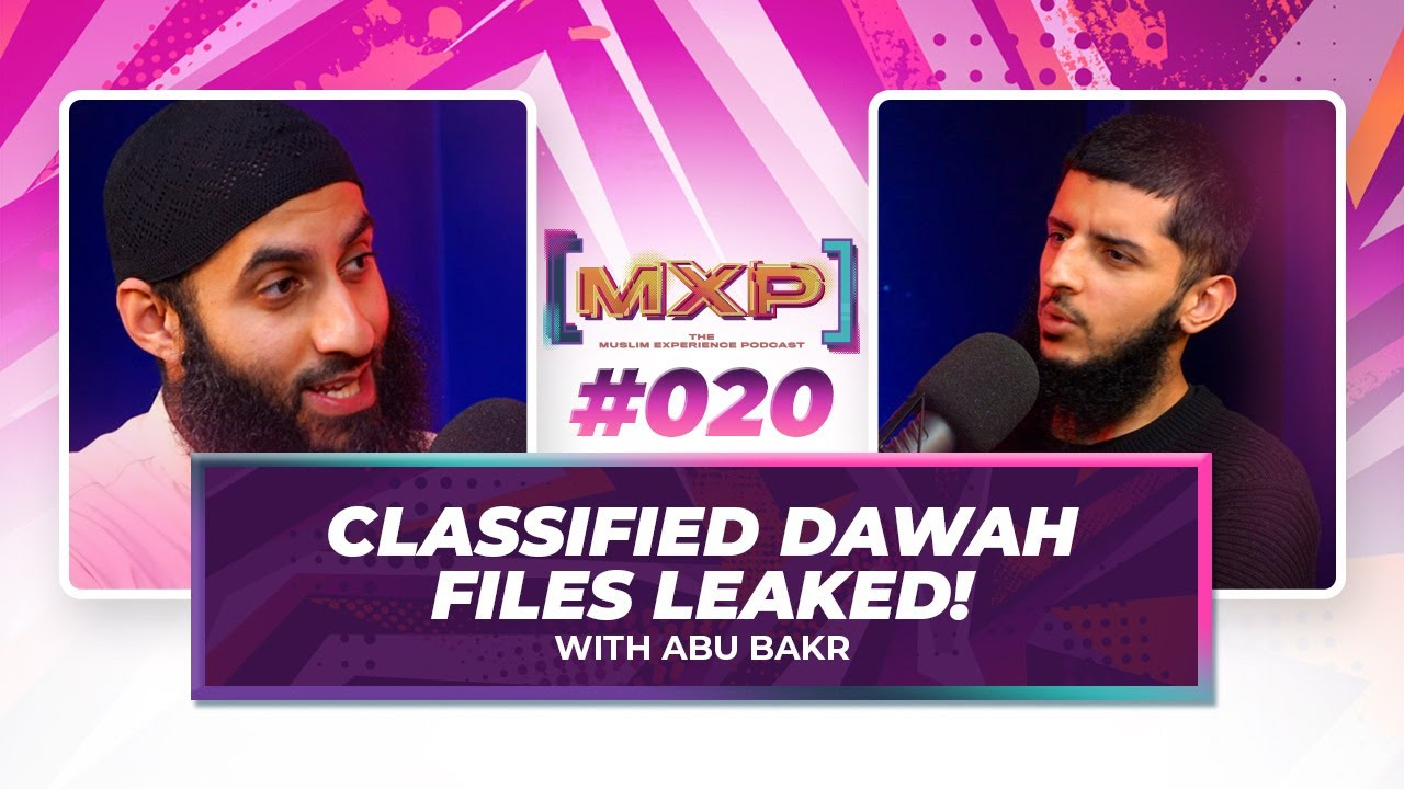 #20 Classified Dawah Files Leaked With Abu Bakr || Muslim Experience Podcast