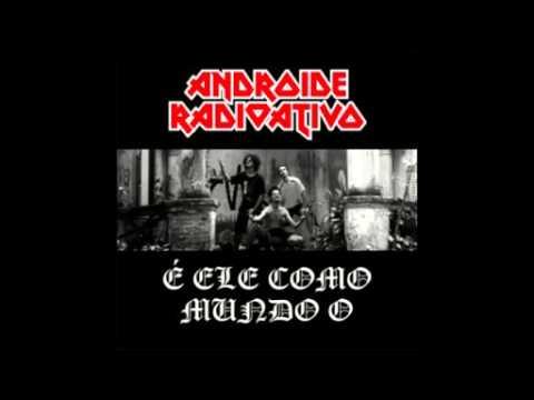 ANDRÓIDE RADIOATIVO - É ELE COMO MUNDO O - FULL ALBUM (2016)