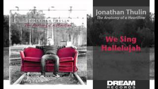 """Jonathan Thulin - """"We Sing Hallejuah"""" NEW ALBUM OUT NOW"""