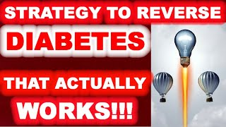 Strategy to Reverse Diabetes - That ACTUALLY WORKS!!!