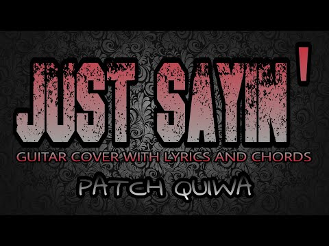 Just Sayin' - Patch Quiwa (Guitar Cover With Lyrics & Chords)