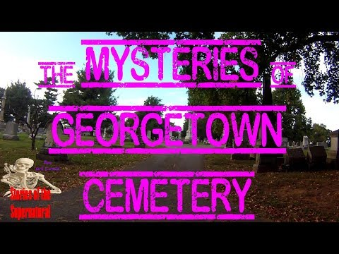 Mysteries of Georgetown Cemetery | Tent Girl & Other Murders | Stories of the Supernatural