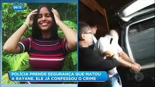 Segurança confessa ter matado Rayane após oferecer carona