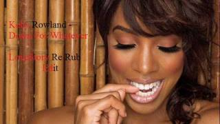 Kelly Rowland Down For Whatever (LoveStory Extended Mix)