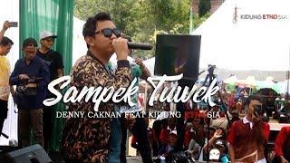 SAMPE TUWEK - DENNY CAKNAN Feat KIDUNG ETNOSIA