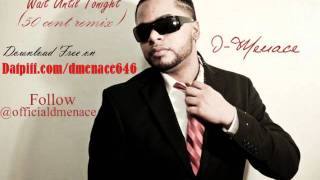D-Menace - Wait until tonight - 50 Cent remix / V-DAY Mixtape