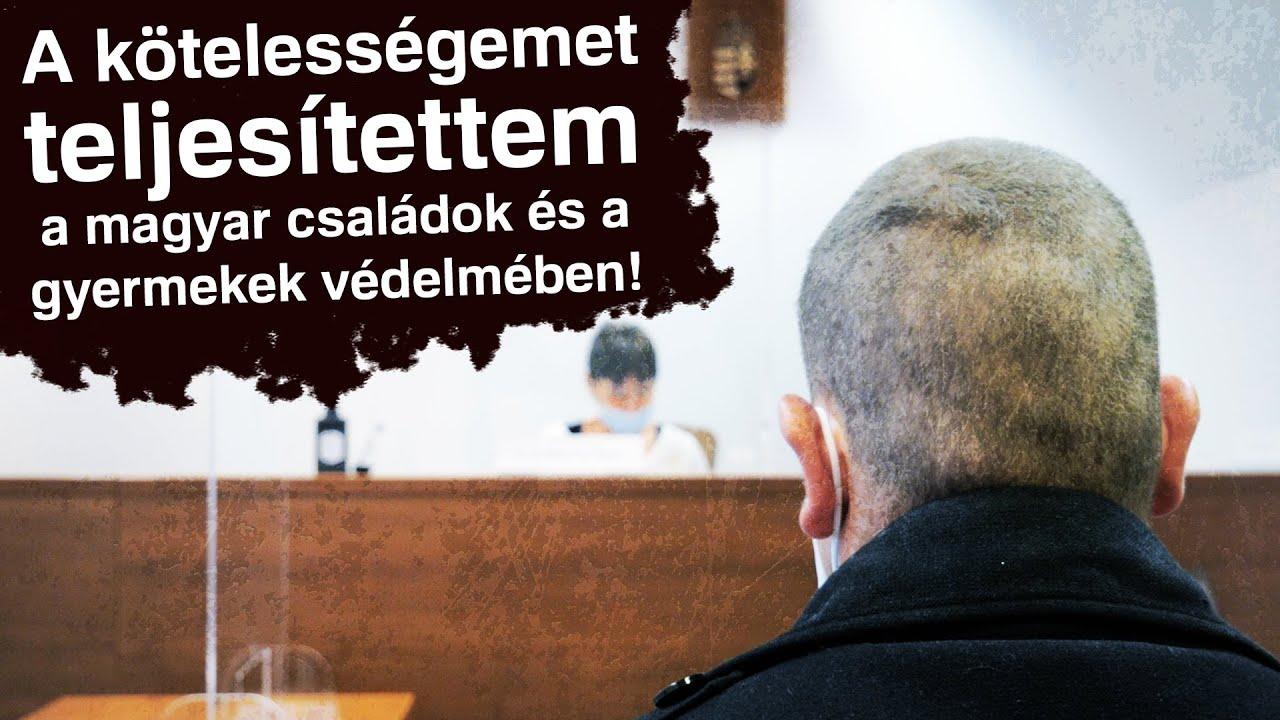 """Vármegyés vezető a bíróságon: """"A kötelességemet teljesítettem a magyar családok védelmében!"""""""