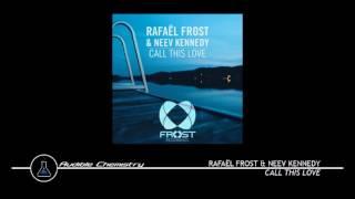Rafael Frost & Neev Kennedy - Call This Love (Original Mix)