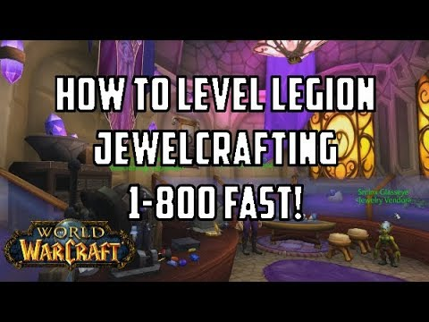 [WoW: Legion 7.3] How To Level Legion Jewelcrafting 1-800 FAST