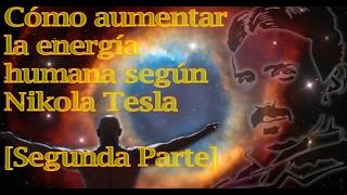 Cómo incrementar la energía humana según Nikola Tesla [Segunda Parte]