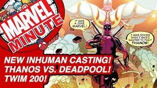 New Inhuman Casting! TWiM 200! Thanos Vs Deadpool! - Marvel Minute 2015