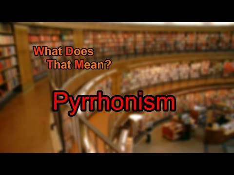 What does Pyrrhonism mean?