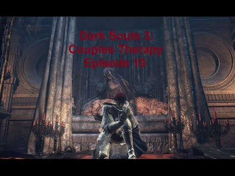 Dark Souls 3 Couple's Therapy Episode 10