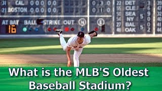 What is the MLB'S Oldest Baseball Stadium?