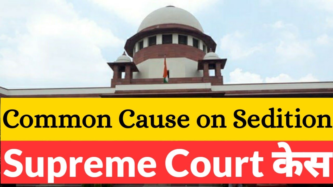 Common Cause vs Union of India 2016 | Guidelines in Sedition Cases as per Kedar Nath Singh Case