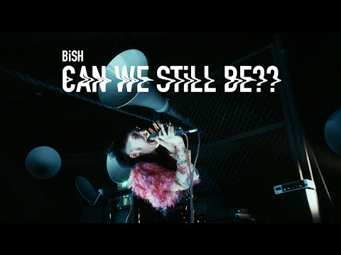 BiSH / CAN WE STiLL BE?? [OFFiCiAL ViDEO]