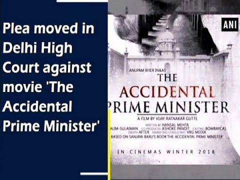 Plea moved in Delhi High Court against movie 'The Accidental Prime Minister' - #ANI News Mp3