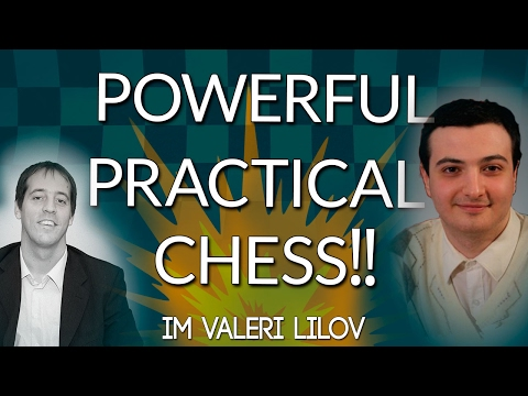 Powerful Practical Chess with IM Valeri Lilov (Webinar Replay)