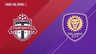 Match Highlights: Orlando City SC at Toronto FC - May 18, 2018