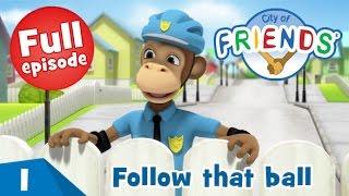 Follow that ball - City of Friends - Ep01