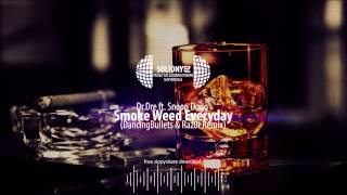 Dr.Dre ft. Snoop Dogg - Smoke Weed Everyday (DancingBullets & Raz0r Remix) [DOWNLOAD-ZIPPY]