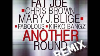 Fat Joe - Another Round (Remix) CDQ (Feat. Chris Brown Mary J Blige Fabolous & Kirko Bangz)